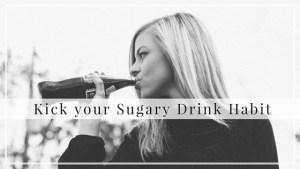 Kick Your Sugary Drink Habit