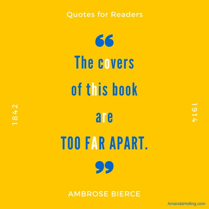 """The covers of this book are too far apart."" - Ambrose Bierce"