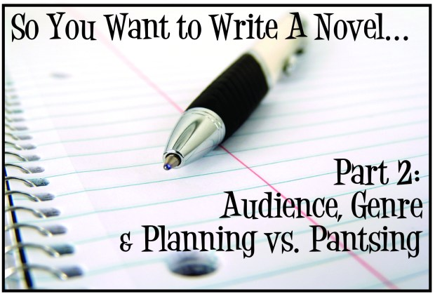 So You Want to Write a Novel- Part 2: Audience, Genre, & Planning vs. Pantsing
