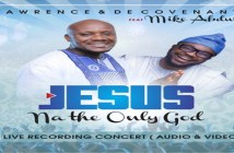 "New Audio & Video: ""Jesus Na The Only God"" - Lawrence & Decovenant ft. Mike Abdul"