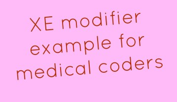 XE Modifier Example for Medical Coders