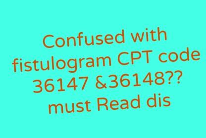 Fistulogram CPT code 36147 and 36148