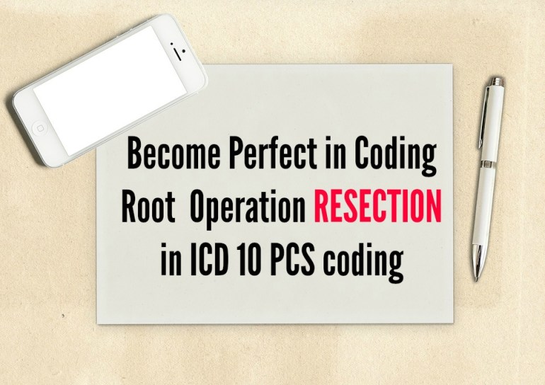 Coding tips forResection: one of the icd 10 pcs root operations