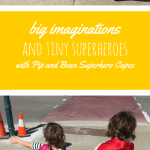 Big Imaginations and Tiny Superheroes, with Pip and Bean Capes.