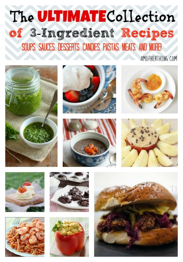 The Ultimate Collection of 3-Ingredient Recipes - Mains, Sides, Apptizers, Desserts, Snacks and more!