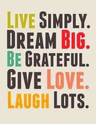 Live Simply, Dream Big. Be Grateful. Give Love. Laugh Lots.