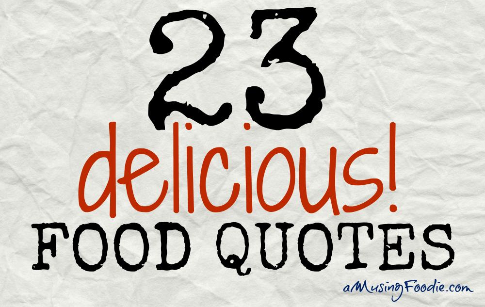 23 Delicious Food Quotes