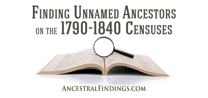 Finding Unnamed Ancestors on the 1790-1840 Censuses