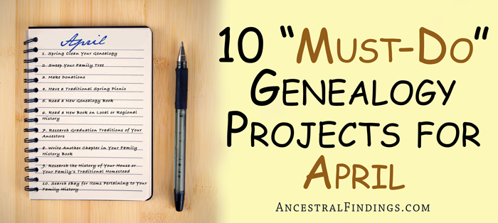 "10 ""Must-Do"" Genealogy Projects for April"