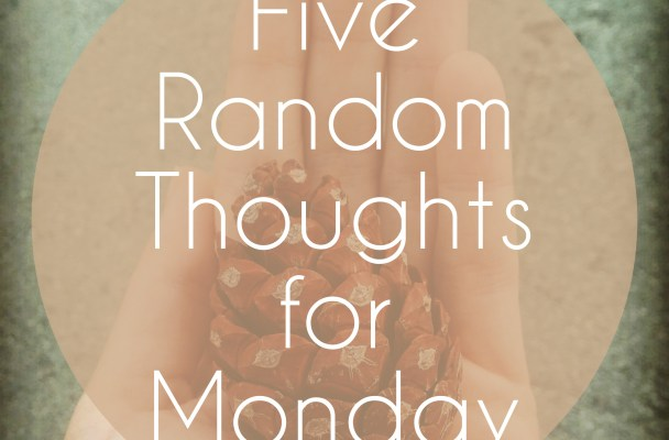 five thoughts for monday
