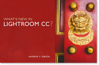 What's New in Lightroom CC? ebook by Andrew S. Gibson