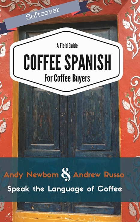 Coffee Spanish for Coffee Buyers - A Field Guide