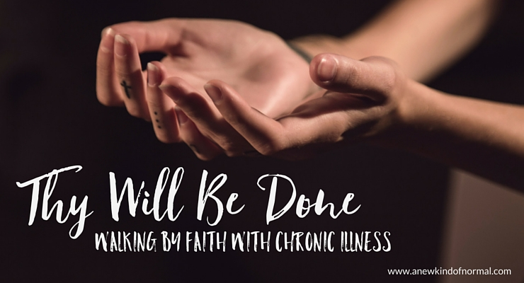 Thy Will Be Done: Walking By Faith With Chronic Illness