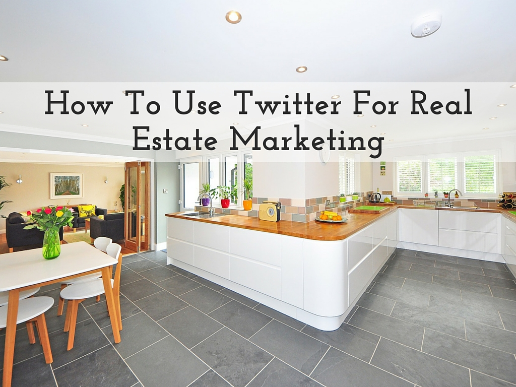 How To Use Twitter For Real Estate Marketing And Build Your Brand