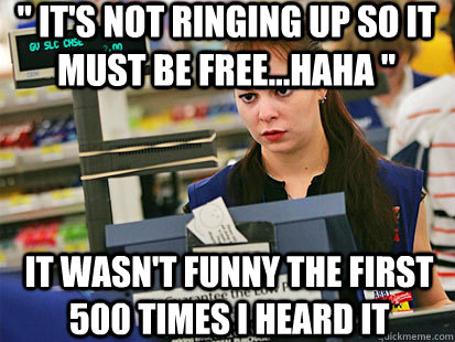 In some states, making that joke legally allows the cashier to kill you. [Photo courtesy of quickmeme.com]
