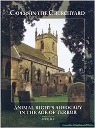 Capers In The Churchyard: Animal Rights Advocacy in the Age of Terror, by Lee Hall. Nectar Bat Press (777 Post Road, Suite 205, Darien, CT 06820), 2006. 162 pages, paperback. $14.95.