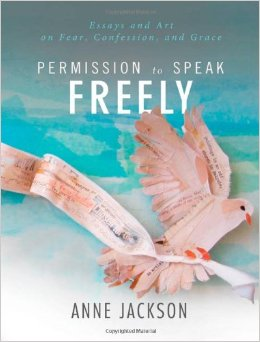 Permission to Speak Freely: Essays and Art on Fear, Confession and Grace
