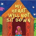 Cover of book My Heart Will Not Sit Down shows African child sitting in doorway of hut.