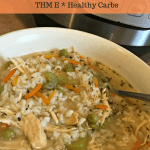 Chicken & Brown Rice soup in the Instant Pot! THM E * Healthy Carbs