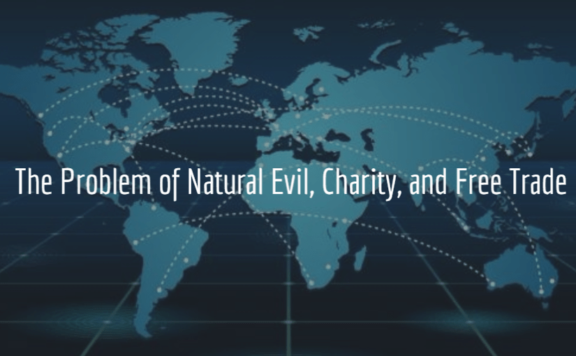 The Problem of Natural Evil, Charity, and Free Trade
