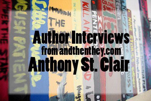 And Then They Author Interview with Anthony St. Clair