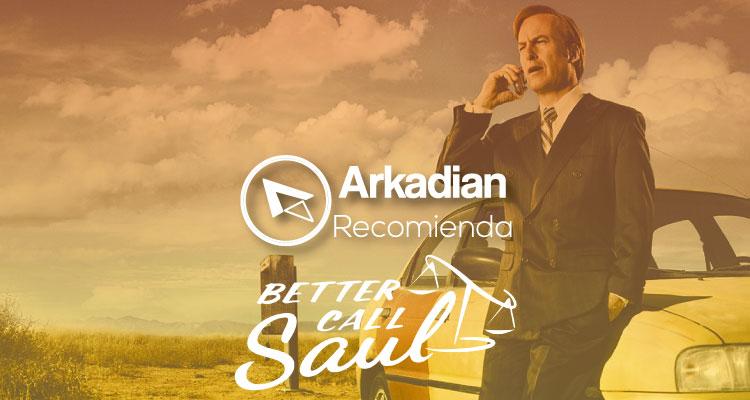 Arkadian Recomienda | Better Call Saul