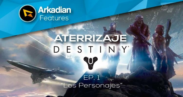 "Features   Aterrizaje a Destiny Ep. 1 ""Los Personajes"""