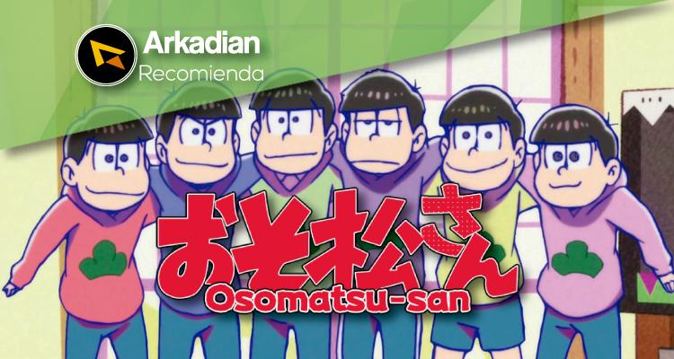 Arkadian Recomienda | Osomatsu-san – Diversión por seis.