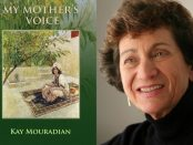 Dr. Kay Mouradian's novel, My Mother's Voice, tells the biographical story of the writer's mother, Flora Munushian, and her journey of surviving the genocide as a young teenage girl.
