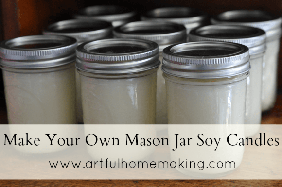 Make Your Own Mason Jar Soy Candles {Tutorial}Artful Homemaking