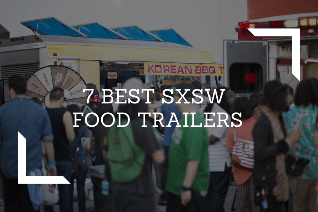 7 BEST SXSW Food Trailers