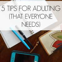 5 Tips for Adulting (That Everyone Needs)