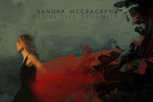 CD Review: Sandra McCraken – Desire Like Dynamite, Releases 2/14