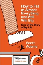 Book Thoughts | How to Fail at Almost Everything and Still Win Big: Kind of the Story of My Life by Scott Adams