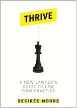 Thrive A New Lawyer's Guide to Law Firm Practice