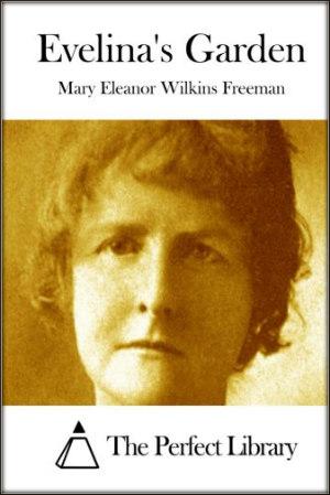 Evelina's Garden by Mary E. Wilkins Freeman