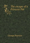 The Escape of a Princess Pat by George Pearson