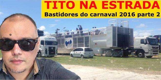 Bastidores do carnaval de Salvador 2016 parte 2 | Tito Na Estrada #15