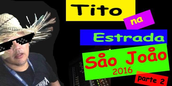 São João parte 2 | Tito Na Estrada #20