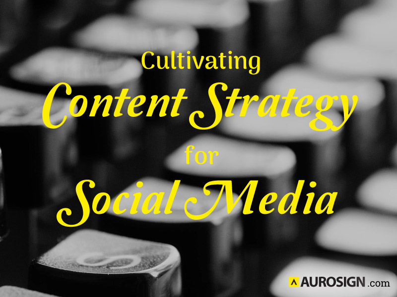 Cultivating Content Strategy for Social Media | Aurosign - Part 627
