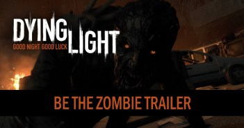 Dying Light – Be The Zombie Trailer