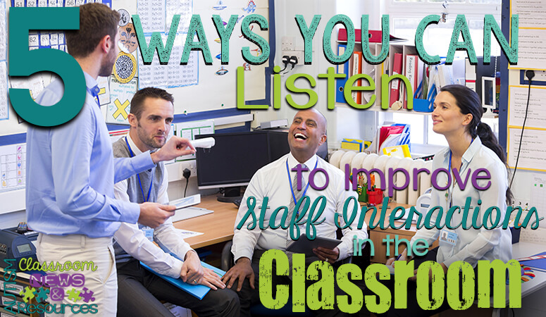 5 Ways to Listen to Improve Staff Interactions in the Classroom