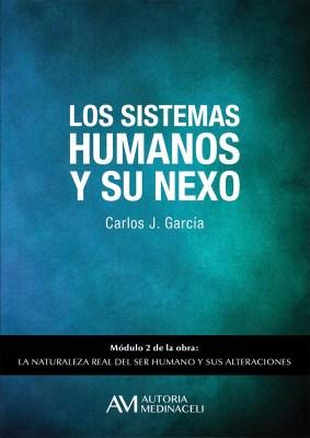 Los sistemas humanos y su nexo. La naturaleza real del ser humano y sus alteraciones. Carlos J. Garcia