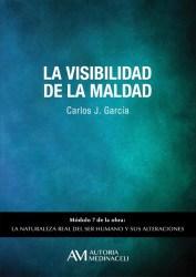 La visibilidad de la maldad. La naturaleza real del ser humano y sus alteraciones. Carlos J. Garcia