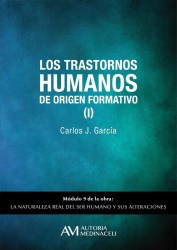 Los trastornos humanos de origen formativo I. La naturaleza real del ser humano y sus alteraciones. Carlos J. Garcia