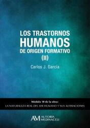 Los trastornos humanos de origen formativo II. La naturaleza real del ser humano y sus alteraciones. Carlos J. Garcia