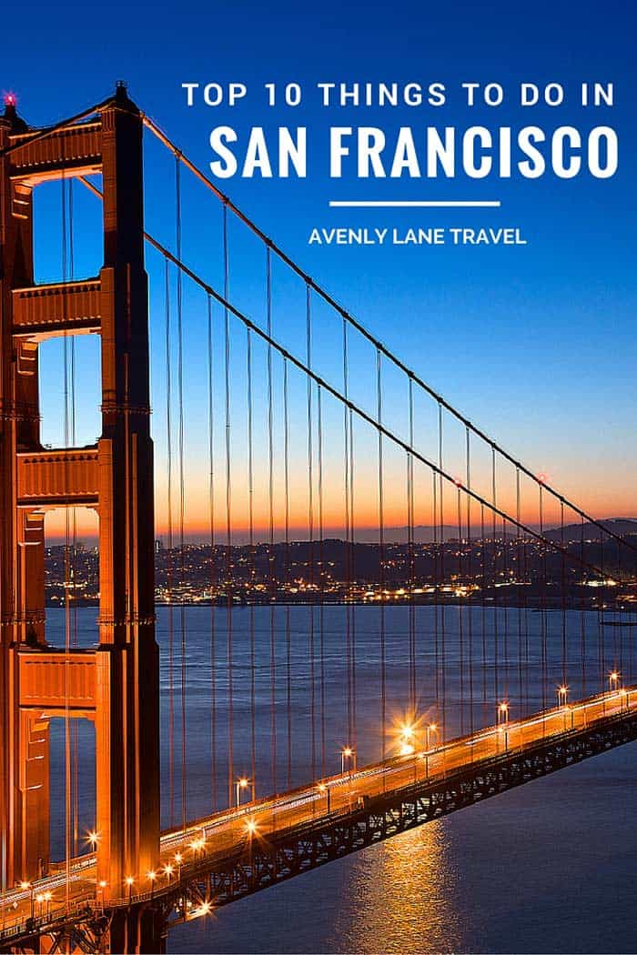 Top 10 Things To Do In San Francisco - Avenly Lane Travel