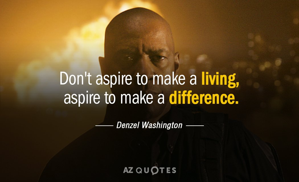 Denzel Washington quote  Don t aspire to make a living  aspire to     Denzel Washington quote  Don t aspire to make a living  aspire to make a