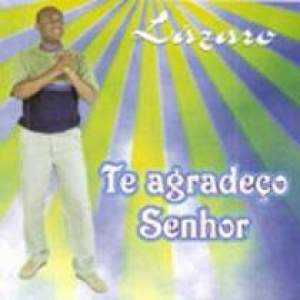 Lázaro - TE AGRADEÇO SENHOR