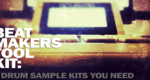 BEAT MAKERS TOOL KIT: 5 Drum Sample Kits You Need